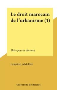 Lamkinsi Abdelilah - Le droit marocain de l'urbanisme (1) - Thèse pour le doctorat.