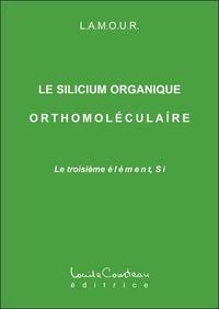 Lamour - Le silicium organique orthomoléculaire - Le troisième élément, Si.