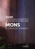 Lamya Ben Djaffar et Isabelle de Smet - Mons et coeur du Hainaut - Guide architecture moderne et contemporaine 1885-2015.