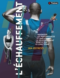 Lan Jeffreys - L'échauffement - Maximiser les performances et améliorer le développement sportif sur le long terme.