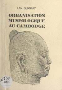 Lan Sunnary - Organisation muséologique au Cambodge.