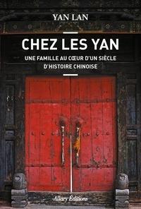 Lan Yan - Chez les Yan - Une famille au coeur d'un siècle d'histoire chinoise.