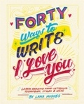 Lana Hughes - Forty ways to write i love you: learn amazing hand-lettering techniques, styles and ideas.