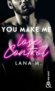 Téléchargements livre en ligne You Make Me Lose Control 9782280423649 par Lana M.  in French