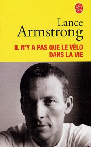 Lance Armstrong et Sally Jenkins - Il n'y a pas que le vélo dans la vie.