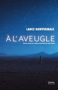 Lance Hawvermale - A l'aveugle.
