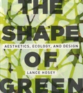 Lance Hosey - The Shape of Green - Aesthetics, Ecology, and Design.