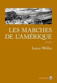 Lance Weller - Les marches de l'Amérique.