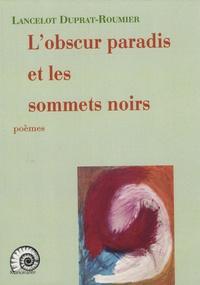Lancelot Duprat-Roumier - L'obscur paradis et les sommets noirs.