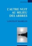 Lancelot Hamelin - L'autre nuit au milieu des arbres.