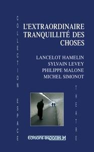Lancelot Hamelin et Sylvain Levey - L'extraordinaire tranquillité des choses.