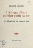 Lanciné Camara - L'Afrique noire est bien partie (2) - Le tribalisme ne passera pas.