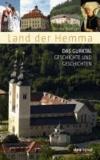 Land der Hemma - Das Gurktal: Geschichte und Geschichten.
