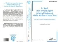 Landa - La Shoah et les nouvelles figures métapsychologiques de Nicolas Abraham et Maria Torok - Essai sur la création théorique en psychanalyse.