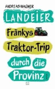 Landeier - Fränkys Traktor-Trip durch die Provinz.