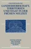 Landesherrschaft, Territorien und Staat in der Frühen Neuzeit.