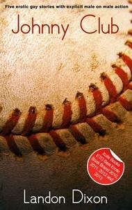 Landon Dixon - Johnny Club - A collection of five erotic short stories.