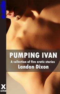 Landon Dixon - Pumping Ivan - A collection of gay erotic stories.