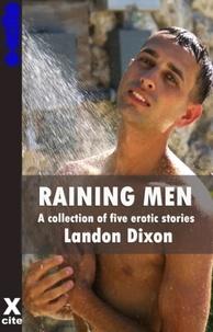Landon Dixon - Raining Men - A collection of gay erotic stories.