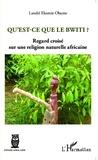 Landri Ekomie-Obame - Qu'est-ce que le Bwiti ? - Regard croisé sur une religion naturelle africaine.