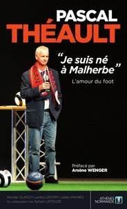 """Landry Lefort et Nicolas Claich - Pascal Théault : """"Je suis né à Malherbe"""" - L'amour du foot."""