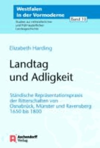 Landtag und Adeligkeit - Ständische Repräsentationspraxis der Ritterschaften von Osnabrück, Münster und Ravensberg 1650 bis 1800.
