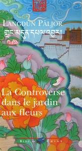 Langdün Päljor - La Controverse dans le jardin aux fleurs.