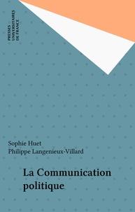 Langenieux-Vill et  Huet - La Communication politique.