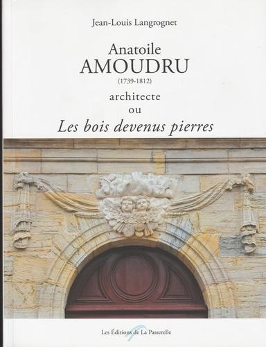 Langrognet J.-l. - Anatoile Amoudru (1739-1812) architecte ou les bois devenus pierres.