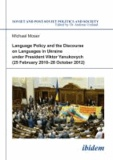 Language Policy and Discourse on Languages in Ukraine under President Viktor Yanukovych.