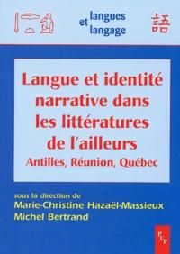Marie-Christine Hazaël-Massieux - Langue et identité narrative dans les littératures de l'ailleurs - Antilles, Réunion, Québec.