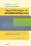 Langzeitwirkungen der schulischen Integration - Eine empirische Studie zur Bedeutung von Integrationserfahrungen in der Schulzeit für die soziale und berufliche Situation im jungen Erwachsenenalter.