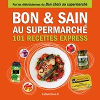 Histoiresdenlire.be Bon & sain au supermarché - 101 recettes express Image