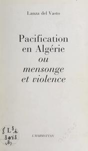 Lanza del Vasto et Jean-Marie Tjibaou - Pacification en Algérie - Ou Mensonge et violence.