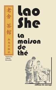 Lao She - La maison de the - piece en trois actes - Pièce en trois actes.