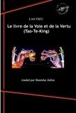 Lao-Tseu Lao-Tseu et Stanislas Julien - Le livre de la Voie et de la Vertu (Tao-Te-King) - Présenté, annoté et traduit par Stanislas Julien.
