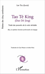 Lao-tseu - Tao Te King (Dao Dé Jing) - Traité des pouvoirs de la voix véritable, Dao, la septième fonction performative du langage.