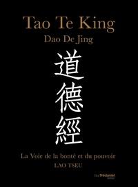 Lao Tseu - Tao Te King, Dao De Jing - La voie de la bonté et du pouvoir.