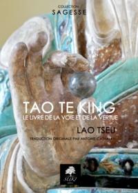 Lao Tseu et Antoine Cathalau - Tao Te King - Le livre de la Voie et de la Vertu.