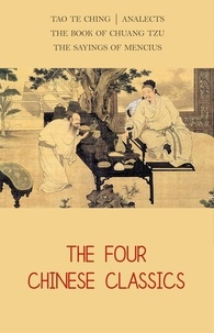 Lao Tzu et  Confucius - The Four Chinese Classics: Tao Te Ching, Analects, Chuang Tzu, Mencius.
