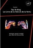 Laotseu Laotseu et Albert de Pouvourville - Tao Te King : Le Livre de la Voie et de la Vertu (présenté, annoté et traduit par Albert de Pouvourville) - édition intégrale contenant «Le Tao» suivi de «Le Te» de Laotseu.
