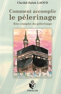 Laoud cheikh Salah - Comment accomplir le pèlerinage rite complet du pèlerinage.