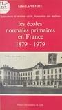 Laprevote - Les Écoles normales primaires en France - 1879-1979, splendeurs et misères de la formation des maîtres.