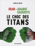 Lara Al-Raisi - Iran - Arabie Saoudite - Le choc des titans.
