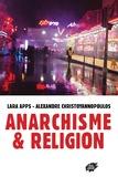 Lara Apps et Alexandre Christoyannopoulos - Anarchisme et religion.