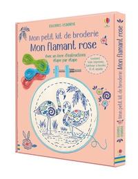 Lara Bryan et Abigail Wheatley - Mon flamant rose - Coffret avec 1 toile imprimée, 1 tambour à broder, fil et aiguille.