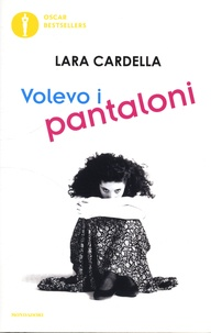 Lara Cardella - Volevo i pantaloni.