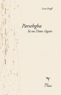 Lara Dopff - Parsehgha, là où l'âme s'égare.