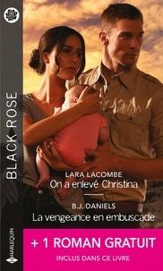 Lara Lacombe et B.J. Daniels - On a enlevé Christina ; La vengeance en embuscade - Avec 1 roman gratuit inclus dans ce livre : Les menaces de l'ombre.