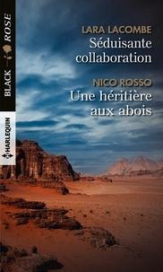 Lara Lacombe et Nico Rosso - Séduisante collaboration - Une héritière aux abois.